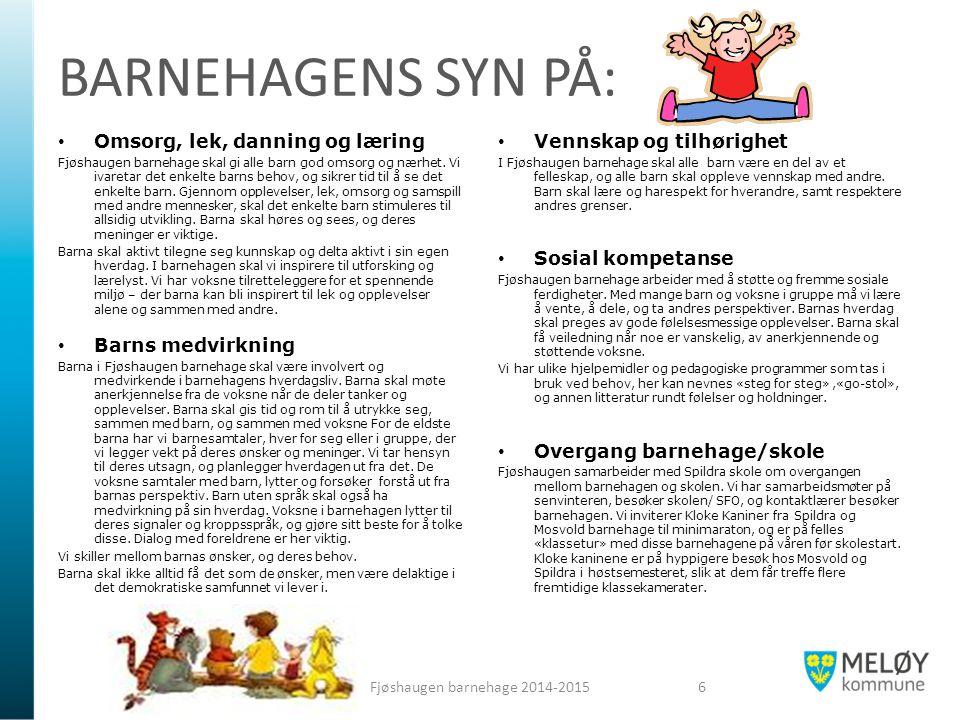 BARNEHAGENS SYN PÅ: Omsorg, lek, danning og læring Fjøshaugen barnehage skal gi alle barn god omsorg og nærhet. Vi ivaretar det enkelte barns behov, o