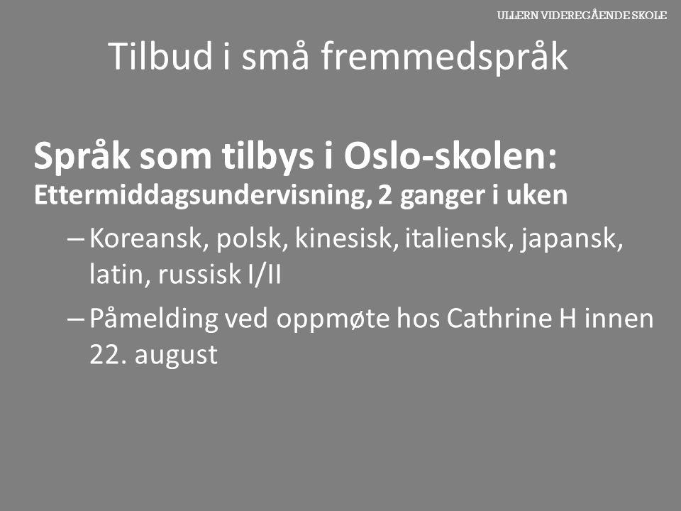ULLERN VIDEREGÅENDE SKOLE Tilbud i små fremmedspråk Språk som tilbys i Oslo-skolen: Ettermiddagsundervisning, 2 ganger i uken – Koreansk, polsk, kines