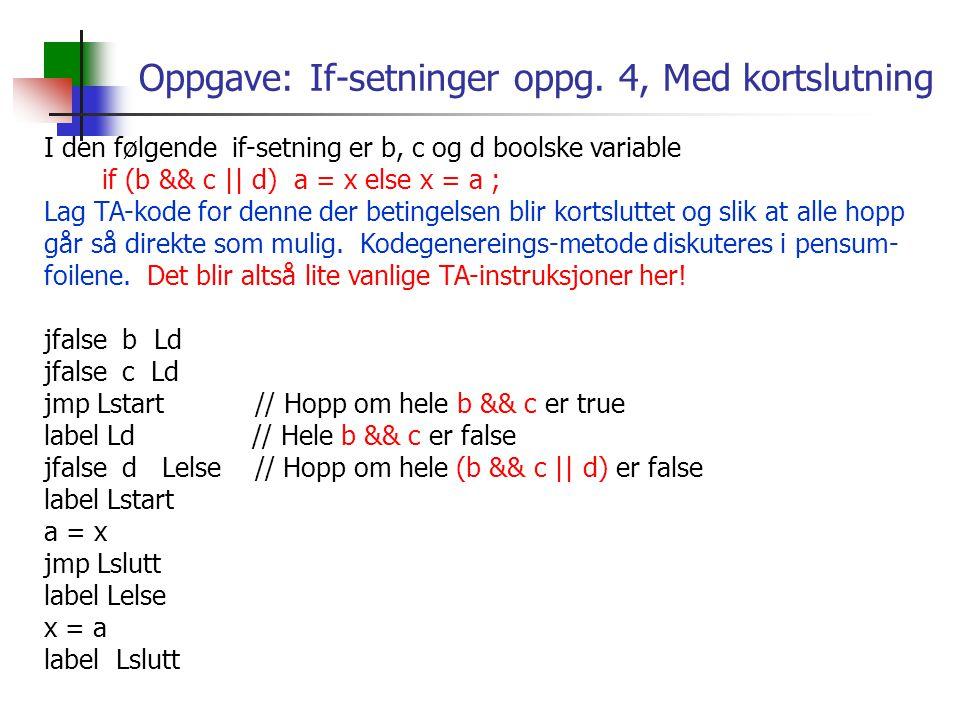 Oppgave: If-setninger oppg. 4, Med kortslutning I den følgende if-setning er b, c og d boolske variable if (b && c || d) a = x else x = a ; Lag TA-kod