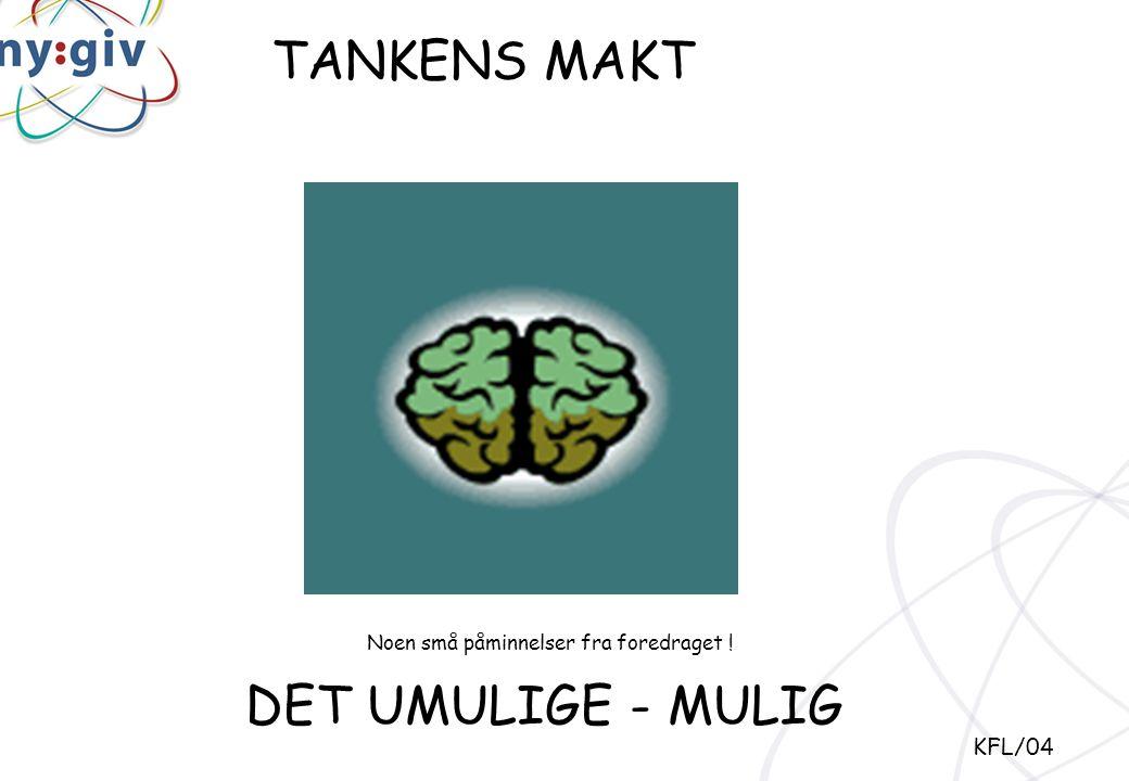 TANKENS MAKT DET UMULIGE - MULIG KFL/04 Noen små påminnelser fra foredraget !