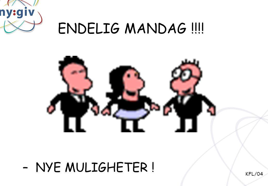 """"""" ENDELIG MANDAG !!!! – NYE MULIGHETER ! KFL/04"""