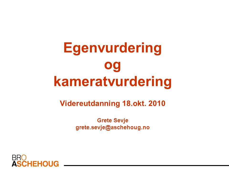 Egenvurdering og kameratvurdering Videreutdanning 18.okt. 2010 Grete Sevje grete.sevje@aschehoug.no