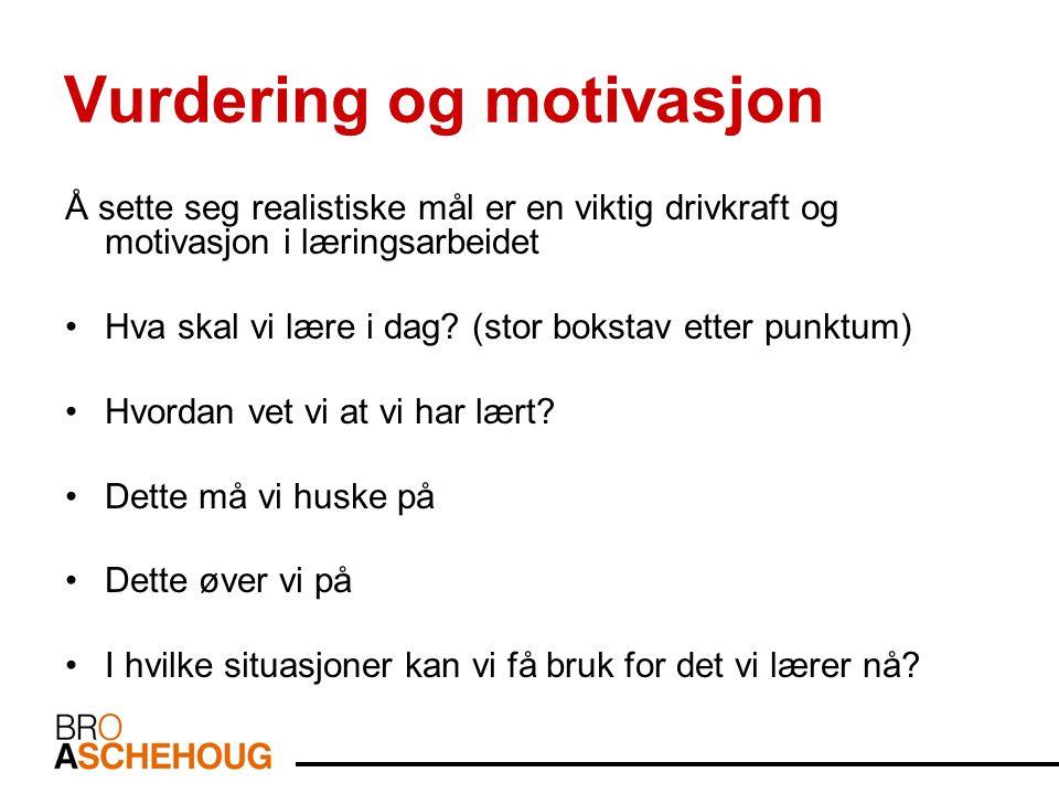 Vurdering og motivasjon Å sette seg realistiske mål er en viktig drivkraft og motivasjon i læringsarbeidet Hva skal vi lære i dag.