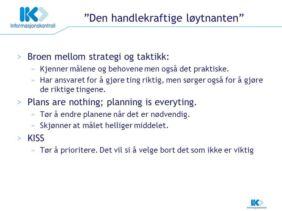 """""""Den handlekraftige løytnanten"""" >Broen mellom strategi og taktikk: »Kjenner målene og behovene men også det praktiske. »Har ansvaret for å gjøre ting"""