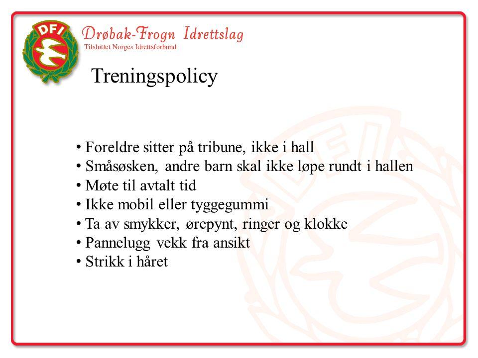 Treningspolicy Foreldre sitter på tribune, ikke i hall Småsøsken, andre barn skal ikke løpe rundt i hallen Møte til avtalt tid Ikke mobil eller tyggeg