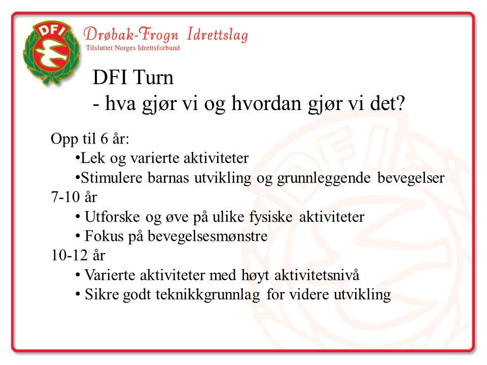 DFI Turn - hva gjør vi og hvordan gjør vi det? Opp til 6 år: Lek og varierte aktiviteter Stimulere barnas utvikling og grunnleggende bevegelser 7-10 å