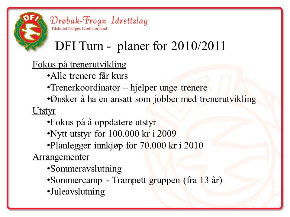 DFI Turn - planer for 2010/2011 Fokus på trenerutvikling Alle trenere får kurs Trenerkoordinator – hjelper unge trenere Ønsker å ha en ansatt som jobb