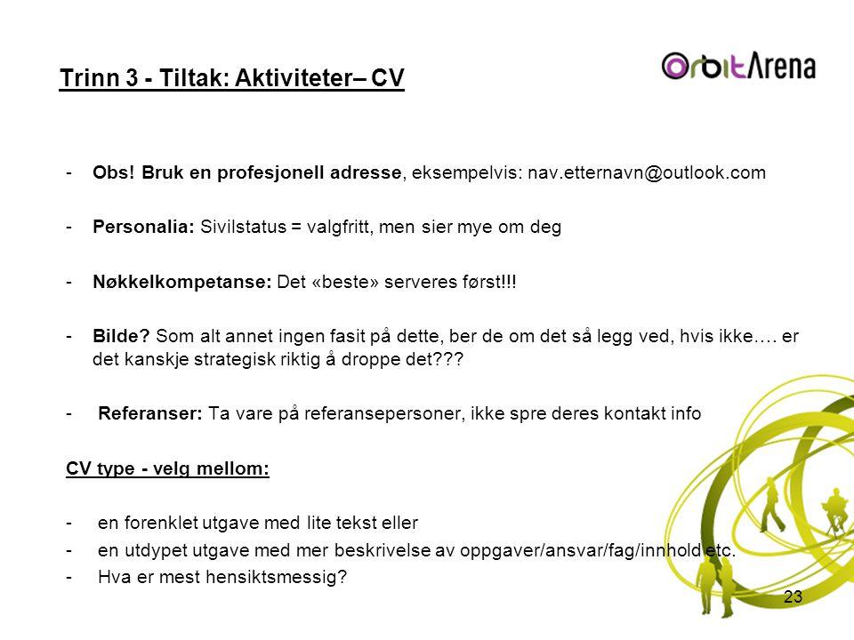Trinn 3 - Tiltak: Aktiviteter– CV -Obs! Bruk en profesjonell adresse, eksempelvis: nav.etternavn@outlook.com -Personalia: Sivilstatus = valgfritt, men