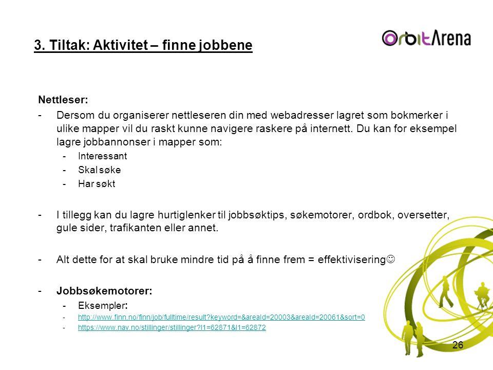 3. Tiltak: Aktivitet – finne jobbene Nettleser: -Dersom du organiserer nettleseren din med webadresser lagret som bokmerker i ulike mapper vil du rask