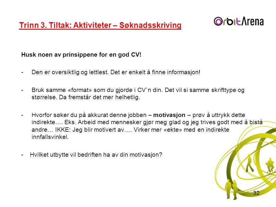 Trinn 3. Tiltak: Aktiviteter – Søknadsskriving Husk noen av prinsippene for en god CV! -Den er oversiktlig og lettlest. Det er enkelt å finne informas
