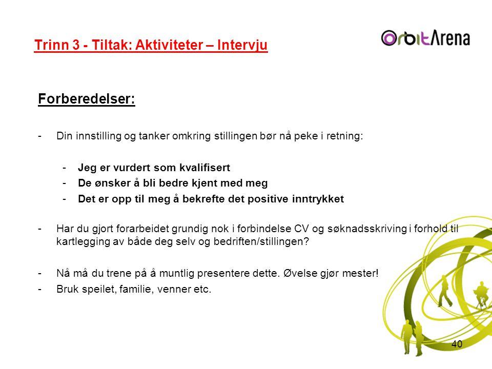 Trinn 3 - Tiltak: Aktiviteter – Intervju Forberedelser: -Din innstilling og tanker omkring stillingen bør nå peke i retning: -Jeg er vurdert som kvali