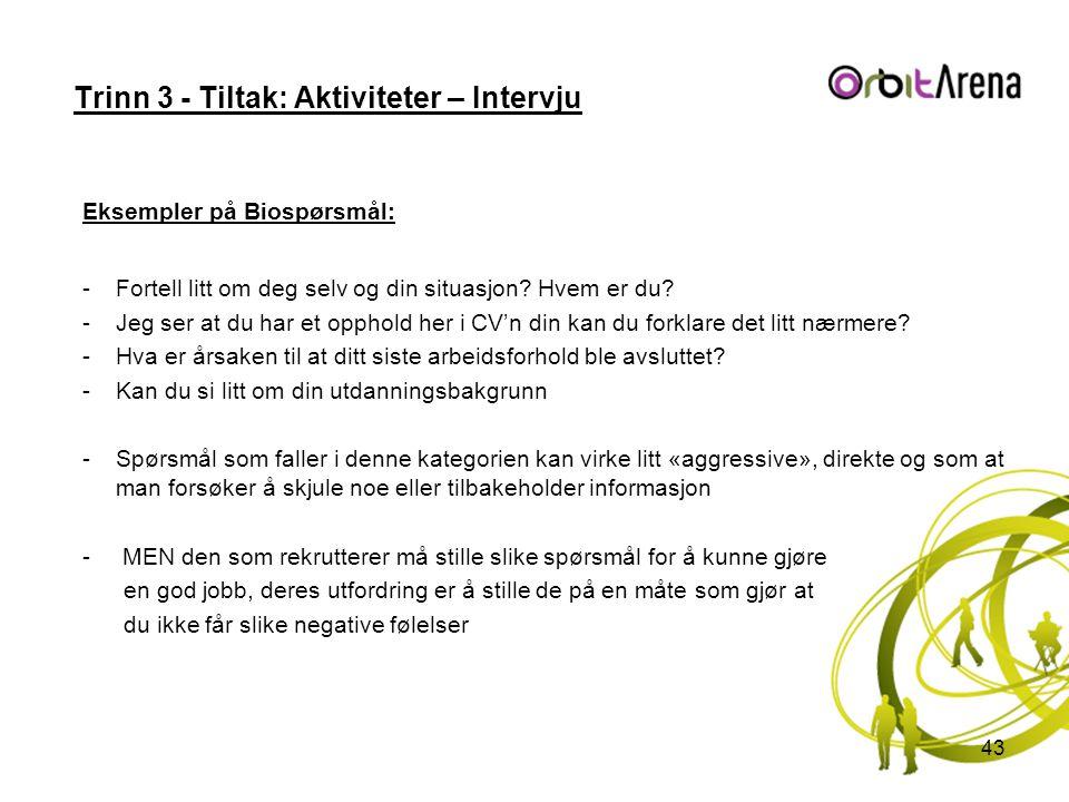 Trinn 3 - Tiltak: Aktiviteter – Intervju Eksempler på Biospørsmål: -Fortell litt om deg selv og din situasjon? Hvem er du? -Jeg ser at du har et oppho