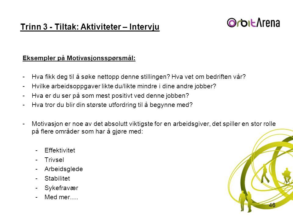 Trinn 3 - Tiltak: Aktiviteter – Intervju Eksempler på Motivasjonsspørsmål: -Hva fikk deg til å søke nettopp denne stillingen.