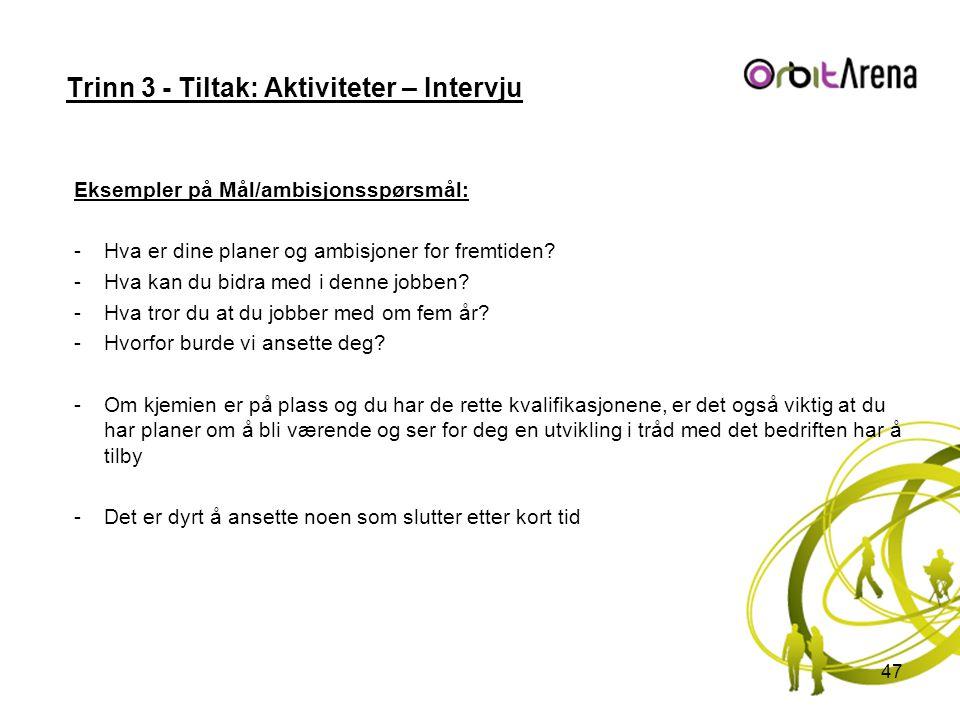 Trinn 3 - Tiltak: Aktiviteter – Intervju Eksempler på Mål/ambisjonsspørsmål: -Hva er dine planer og ambisjoner for fremtiden? -Hva kan du bidra med i