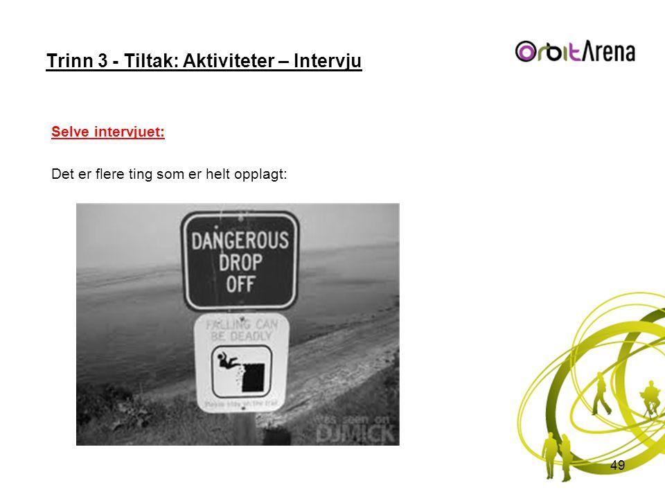 Trinn 3 - Tiltak: Aktiviteter – Intervju Selve intervjuet: Det er flere ting som er helt opplagt: 49