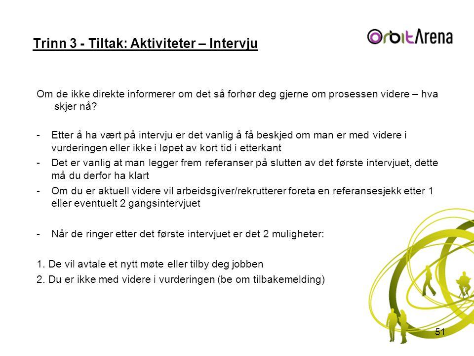 Trinn 3 - Tiltak: Aktiviteter – Intervju Om de ikke direkte informerer om det så forhør deg gjerne om prosessen videre – hva skjer nå? -Etter å ha vær