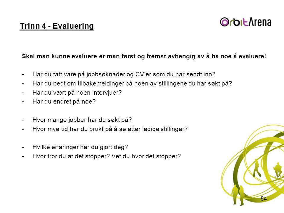 Trinn 4 - Evaluering Skal man kunne evaluere er man først og fremst avhengig av å ha noe å evaluere! -Har du tatt vare på jobbsøknader og CV'er som du