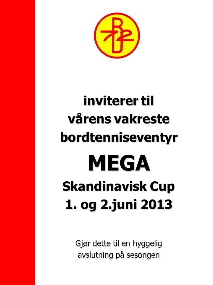 inviterer til vårens vakreste bordtenniseventyrMEGA Skandinavisk Cup 1. og 2.juni 2013 Gjør dette til en hyggelig avslutning på sesongen