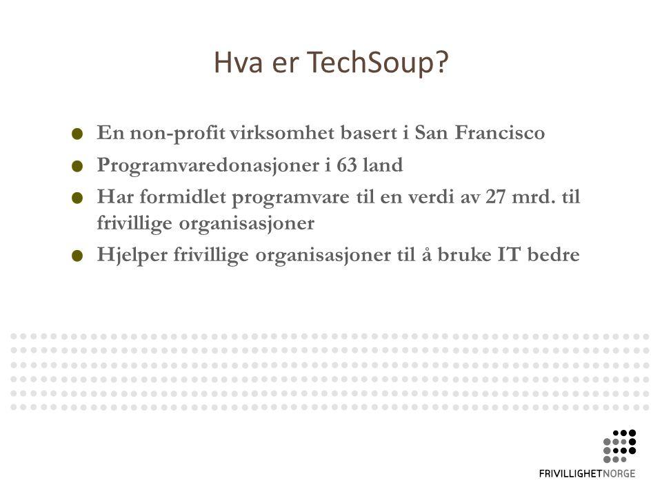 TechSoup i Norge Frivillighet Norge er samarbeidspartner Donasjonsprogram lansert i mai: – 150 godkjente organisasjoner – Lisenser for 1,2 millioner kroner første 3 mnd.