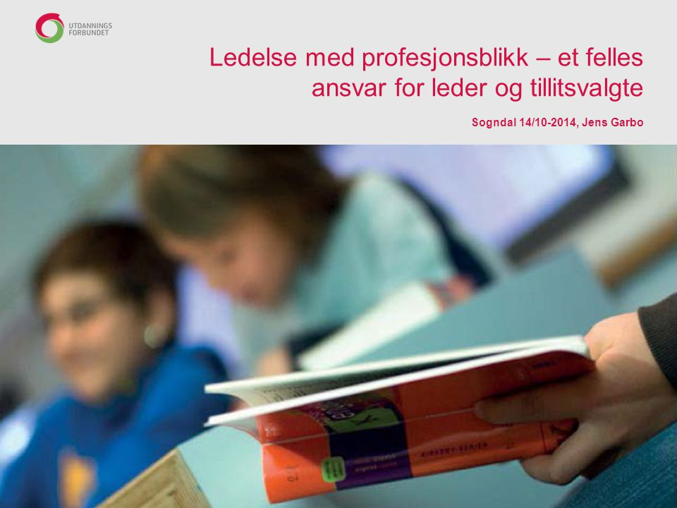 Ett utgangspunkt: Sammen for den gode utdanningsledelse KS og Utdanningsforbundet, februar 2011 «Utdanningsledelse handler i stor grad om å lede profesjonsutøvere, dvs.