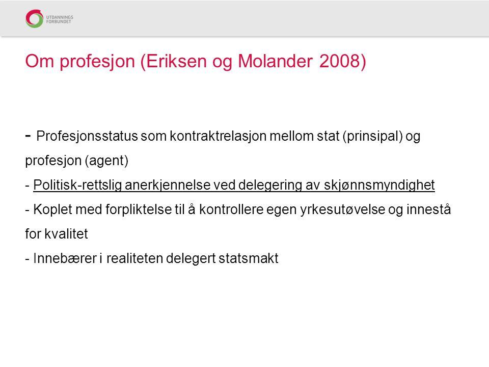 Om profesjon (Eriksen og Molander 2008) - Profesjonsstatus som kontraktrelasjon mellom stat (prinsipal) og profesjon (agent) - Politisk-rettslig anerk