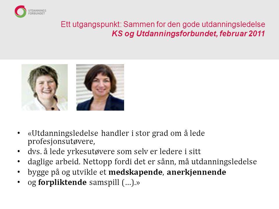 Ett utgangspunkt: Sammen for den gode utdanningsledelse KS og Utdanningsforbundet, februar 2011 «Utdanningsledelse handler i stor grad om å lede profe