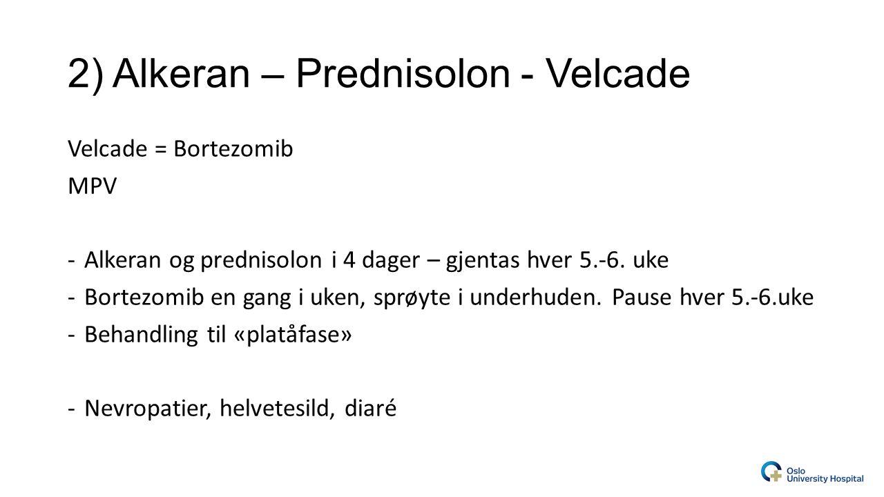 2) Alkeran – Prednisolon - Velcade Velcade = Bortezomib MPV -Alkeran og prednisolon i 4 dager – gjentas hver 5.-6.