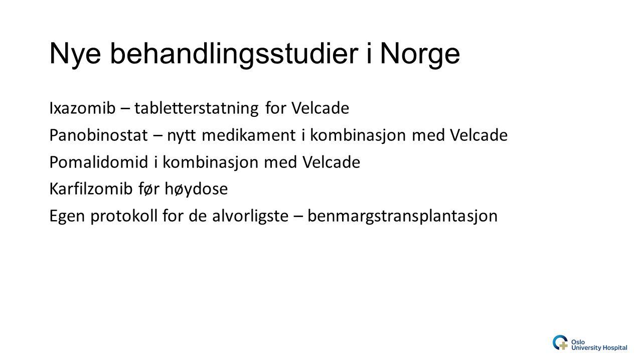 Nye behandlingsstudier i Norge Ixazomib – tabletterstatning for Velcade Panobinostat – nytt medikament i kombinasjon med Velcade Pomalidomid i kombinasjon med Velcade Karfilzomib før høydose Egen protokoll for de alvorligste – benmargstransplantasjon