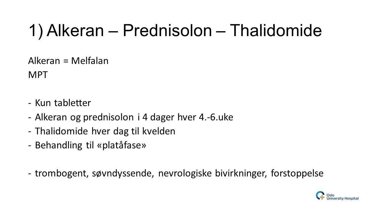 1) Alkeran – Prednisolon – Thalidomide Alkeran = Melfalan MPT -Kun tabletter -Alkeran og prednisolon i 4 dager hver 4.-6.uke -Thalidomide hver dag til kvelden -Behandling til «platåfase» -trombogent, søvndyssende, nevrologiske bivirkninger, forstoppelse