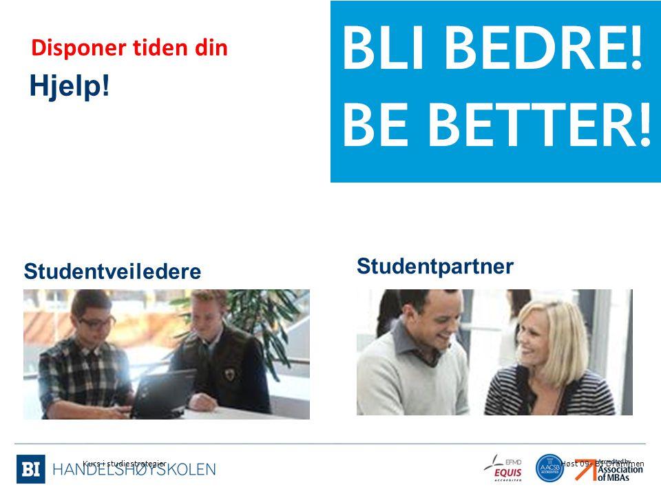 Hjelp! Studentveiledere Studentpartner Kurs i studiestrategierHøst 09- BI Drammen Disponer tiden din