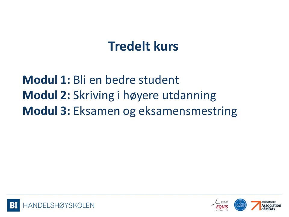Tredelt kurs Modul 1: Bli en bedre student Modul 2: Skriving i høyere utdanning Modul 3: Eksamen og eksamensmestring