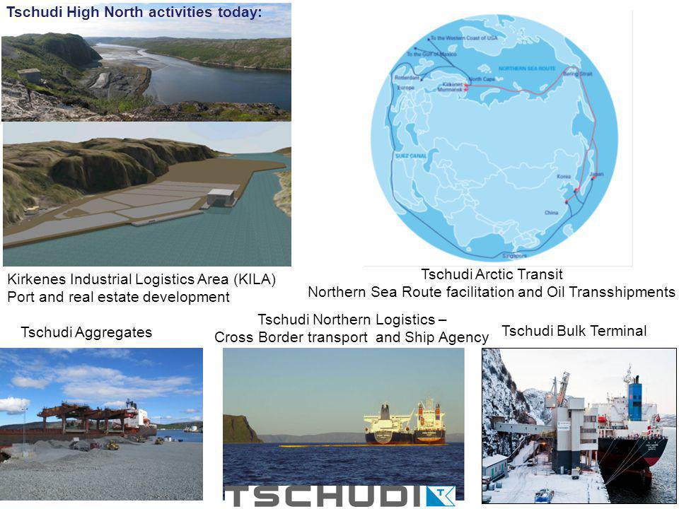 Tschudi Northern Logistics – Cross Border transport and Ship Agency Kirkenes Industrial Logistics Area (KILA) Port and real estate development Tschudi Aggregates Tschudi Arctic Transit Northern Sea Route facilitation and Oil Transshipments Tschudi High North activities today: Tschudi Bulk Terminal