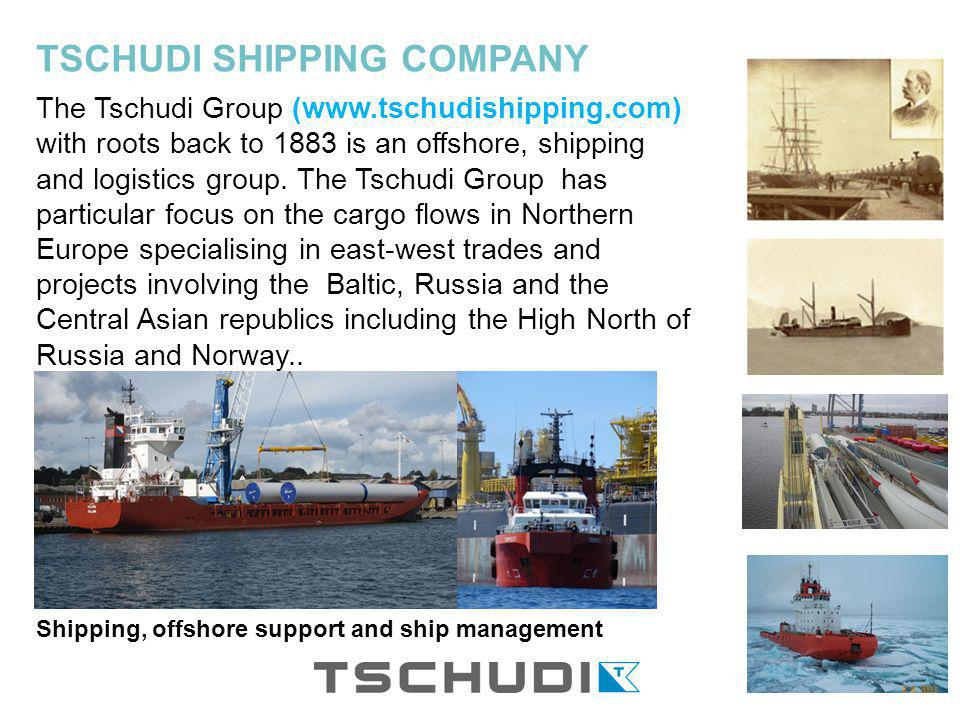 TSCHUDI SHIPPING COMPANY The Tschudi Group (www.tschudishipping.com) with roots back to 1883 is an offshore, shipping and logistics group.