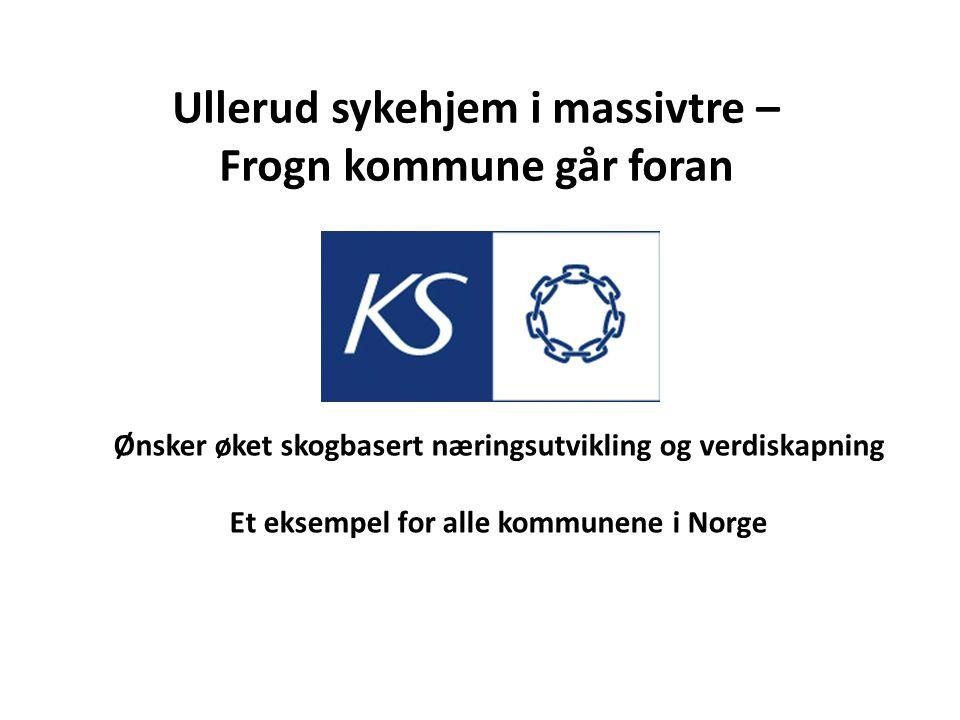 Ønsker øket skogbasert næringsutvikling og verdiskapning Et eksempel for alle kommunene i Norge Ullerud sykehjem i massivtre – Frogn kommune går foran