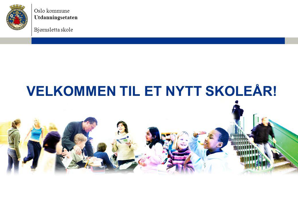 Oslo kommune Utdanningsetaten Bjørnsletta skole VELKOMMEN TIL ET NYTT SKOLEÅR!