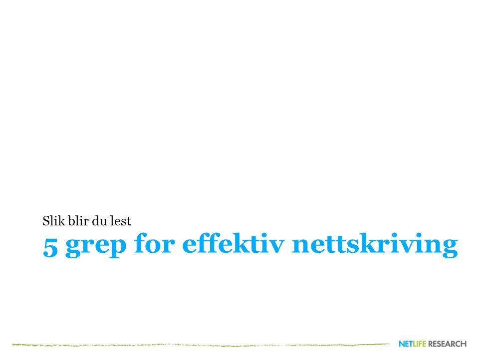 5 grep for effektiv nettskriving Slik blir du lest