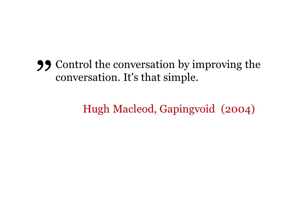 Control the conversation by improving the conversation.