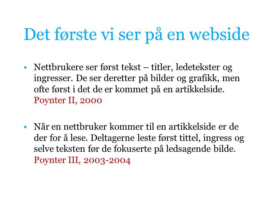 Det første vi ser på en webside Nettbrukere ser først tekst – titler, ledetekster og ingresser.
