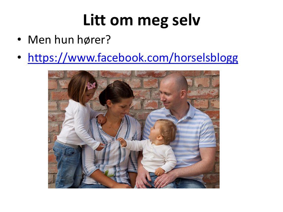 Litt om meg selv Men hun hører? https://www.facebook.com/horselsblogg