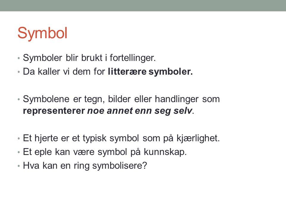 Symbol Symboler blir brukt i fortellinger. Da kaller vi dem for litterære symboler. Symbolene er tegn, bilder eller handlinger som representerer noe a