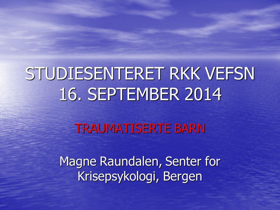 STUDIESENTERET RKK VEFSN 16. SEPTEMBER 2014 TRAUMATISERTE BARN Magne Raundalen, Senter for Krisepsykologi, Bergen