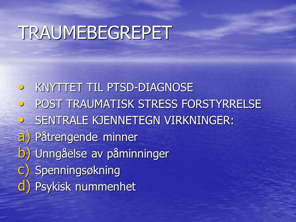 TRAUMEBEGREPET KNYTTET TIL PTSD-DIAGNOSE KNYTTET TIL PTSD-DIAGNOSE POST TRAUMATISK STRESS FORSTYRRELSE POST TRAUMATISK STRESS FORSTYRRELSE SENTRALE KJ
