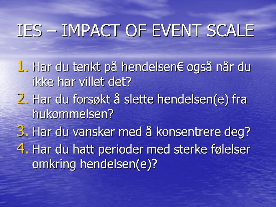 IES – IMPACT OF EVENT SCALE 1. Har du tenkt på hendelsen€ også når du ikke har villet det? 2. Har du forsøkt å slette hendelsen(e) fra hukommelsen? 3.