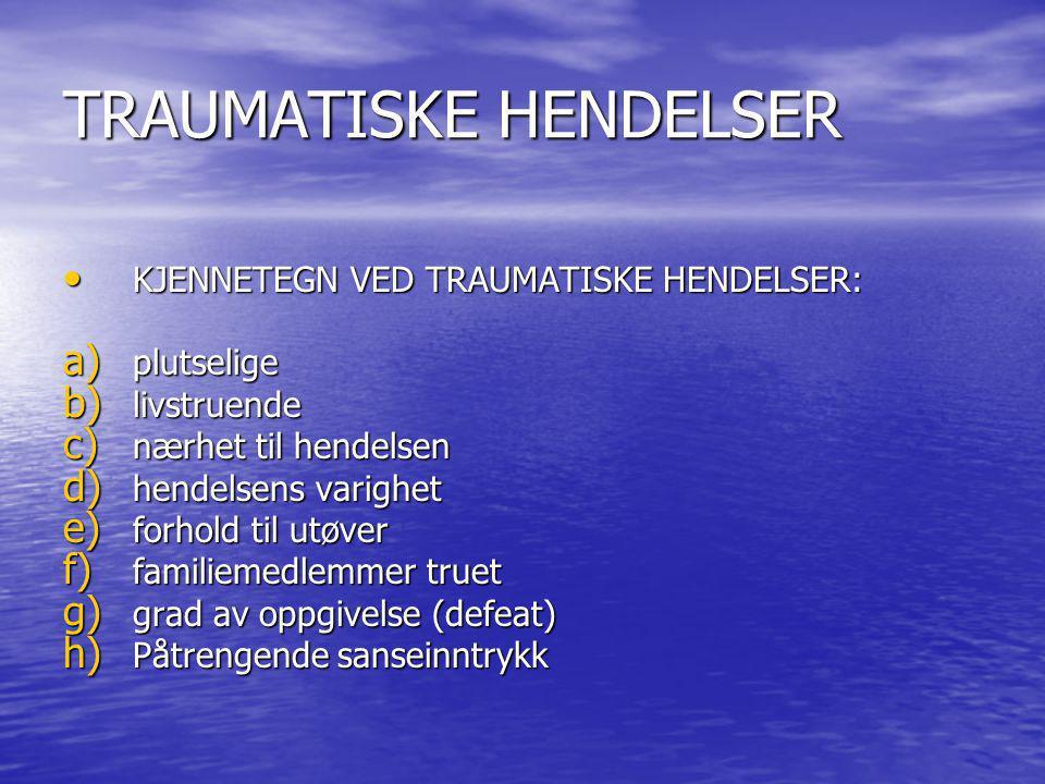 TRAUMATISKE HENDELSER KJENNETEGN VED TRAUMATISKE HENDELSER: KJENNETEGN VED TRAUMATISKE HENDELSER: a) plutselige b) livstruende c) nærhet til hendelsen