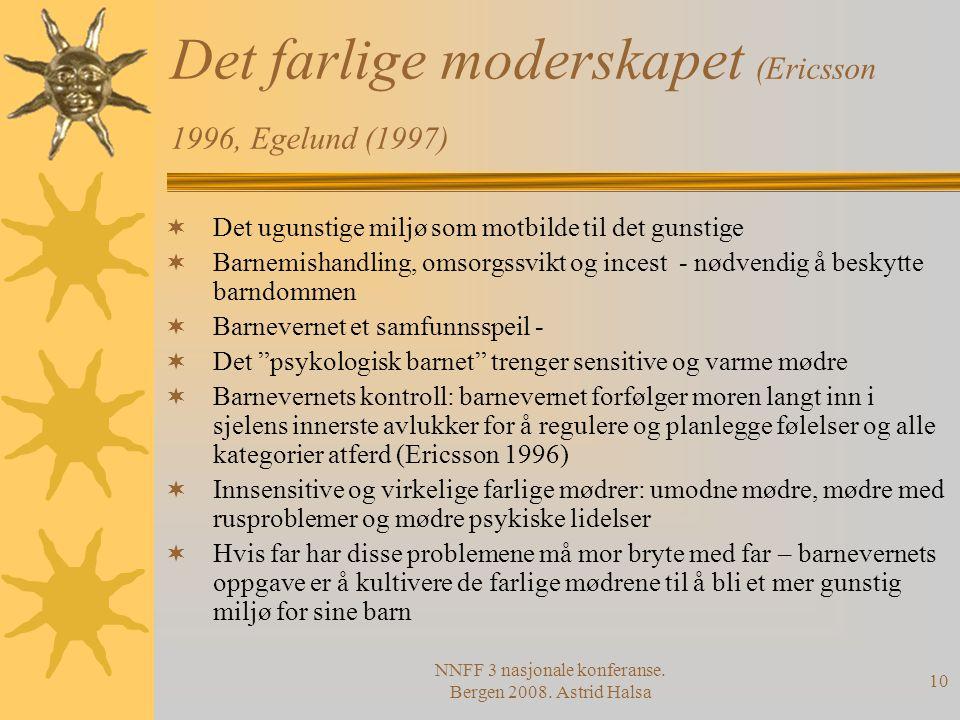 NNFF 3 nasjonale konferanse. Bergen 2008. Astrid Halsa 10 Det farlige moderskapet (Ericsson 1996, Egelund (1997)  Det ugunstige miljø som motbilde ti