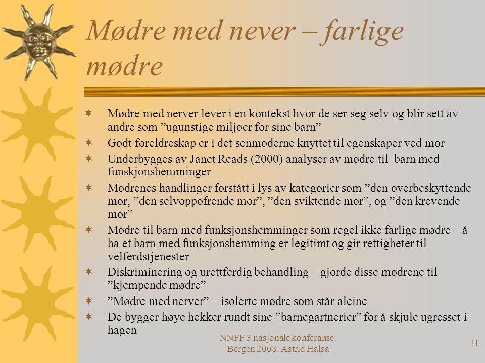 NNFF 3 nasjonale konferanse. Bergen 2008. Astrid Halsa 11 Mødre med never – farlige mødre  Mødre med nerver lever i en kontekst hvor de ser seg selv