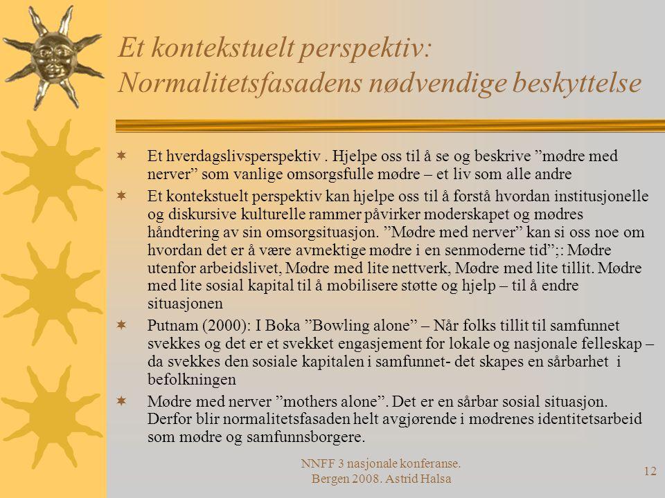 NNFF 3 nasjonale konferanse. Bergen 2008. Astrid Halsa 12 Et kontekstuelt perspektiv: Normalitetsfasadens nødvendige beskyttelse  Et hverdagslivspers