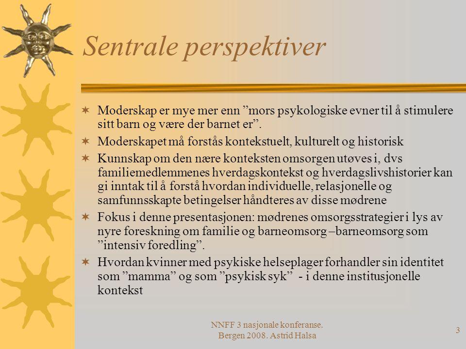 """NNFF 3 nasjonale konferanse. Bergen 2008. Astrid Halsa 3 Sentrale perspektiver  Moderskap er mye mer enn """"mors psykologiske evner til å stimulere sit"""