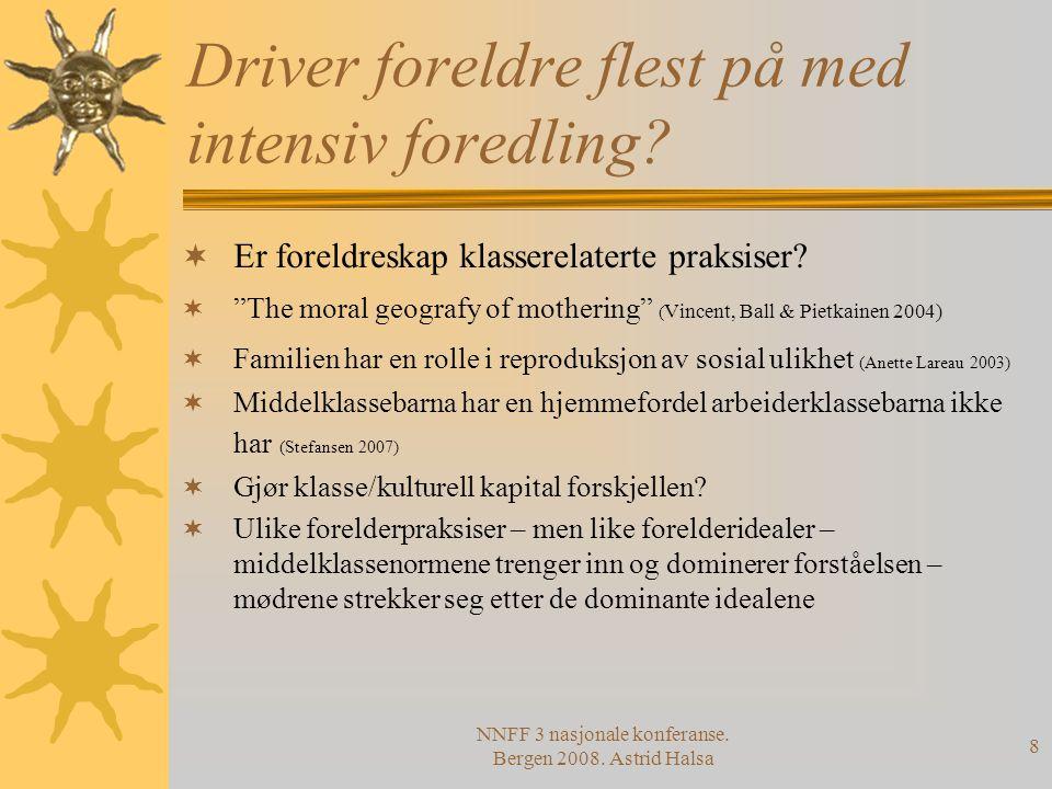 NNFF 3 nasjonale konferanse. Bergen 2008. Astrid Halsa 8 Driver foreldre flest på med intensiv foredling?  Er foreldreskap klasserelaterte praksiser?