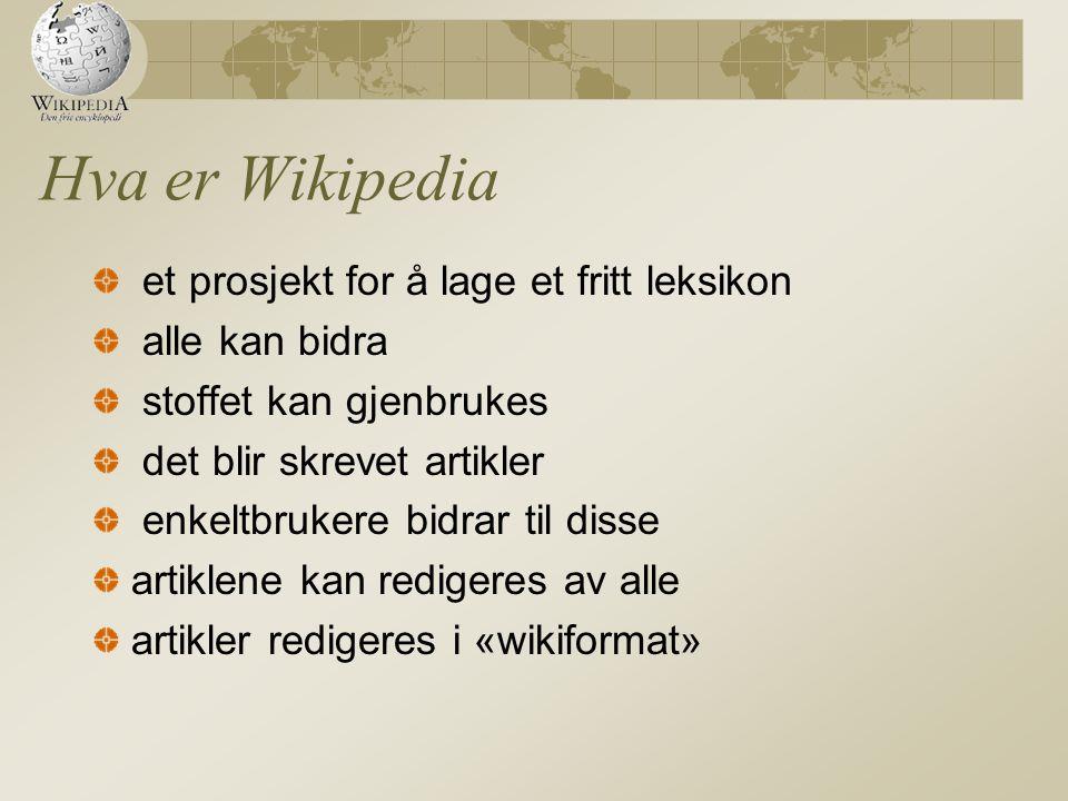Hva er Wikipedia et prosjekt for å lage et fritt leksikon alle kan bidra stoffet kan gjenbrukes det blir skrevet artikler enkeltbrukere bidrar til disse artiklene kan redigeres av alle artikler redigeres i «wikiformat»